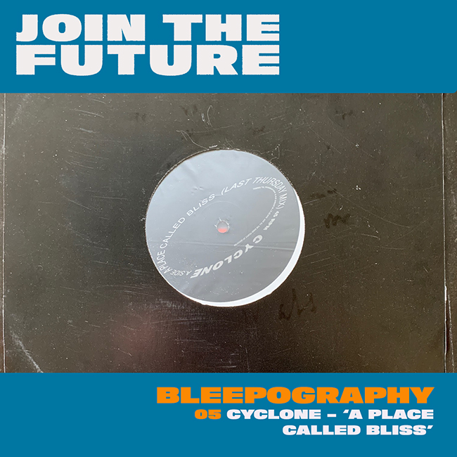 BLEEPOGRAPHY: 05 – CYCLONE 'A PLACE CALLED BLISS'