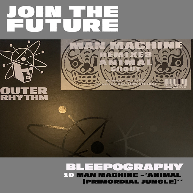 BLEEPOGRAPHY: 10 – MAN MACHINE 'ANIMAL [PRIMORDIAL JUNGLE MIX]'