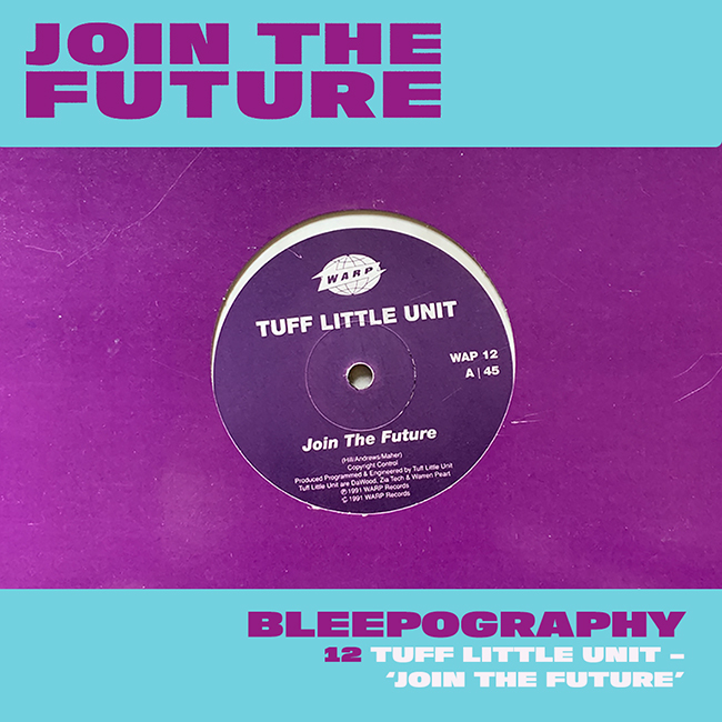 BLEEPOGRAPHY: 12 – TUFF LITTLE UNIT 'JOIN THE FUTURE'